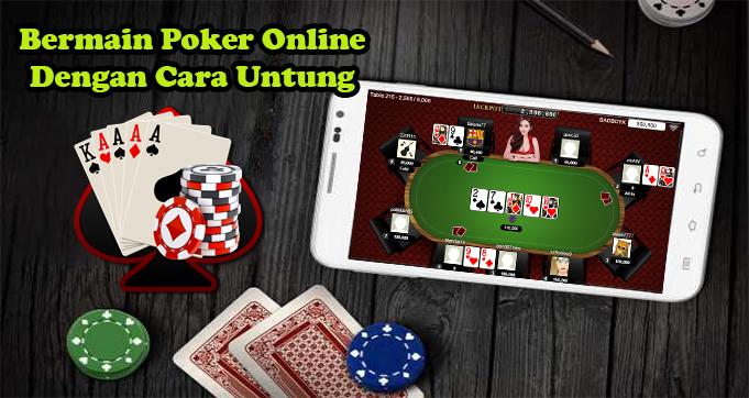 Bermain Poker Online Dengan Cara Untung