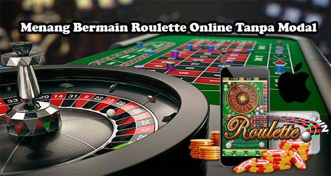 Menang Bermain Roulette Online Tanpa Modal