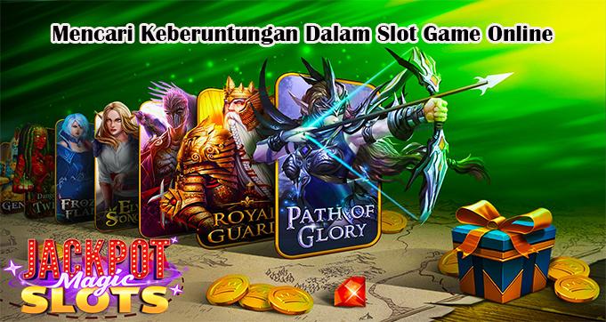 Mencari Keberuntungan Dalam Slot Game Online