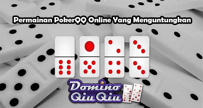 Permainan PokerQQ Online Yang Menguntungkan