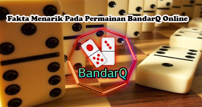 Fakta Menarik Pada Permainan BandarQ Online