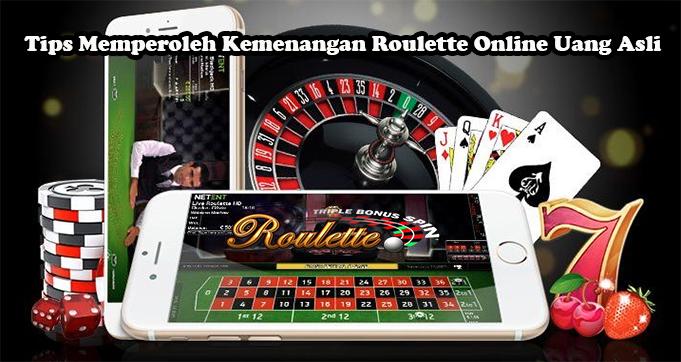 Tips Memperoleh Kemenangan Roulette Online Uang Asli